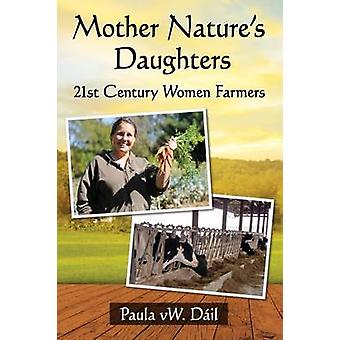 Mother Nature's Daughters - 21st Century Women Farmers by Paula W. Dai