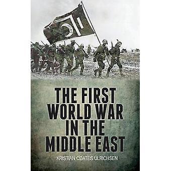 De eerste Wereldoorlog in het Midden-Oosten door Kristian Coates Ulrichsen-