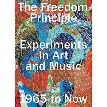 Principen om frihet: Experiment i konst och musik, 1965 till nu