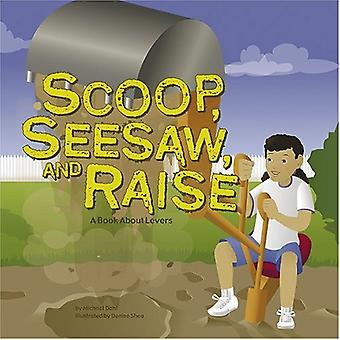 Scoop, Seesaw, and Raise: A Book about Levers (Amazing Science (Picture Window))