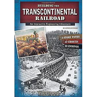 Gebouw van de transcontinentale spoorweg: een interactieve Engineering avontuur (u kiest: Engineering wonderen)