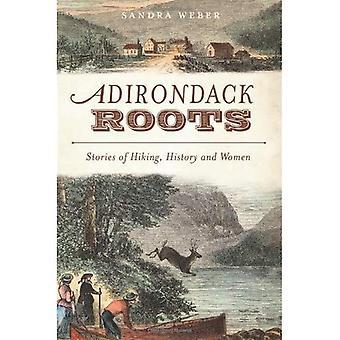 Adirondack racines: Histoires de femmes, l'histoire et la randonnée