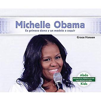 Michelle Obama: Ex Primera Dama y Un Modelo a Seguir� / Former First Lady and a Role Model (BiografiAs: Personas Que Han Hecho Historia / Biographies: People Who Have Made History)