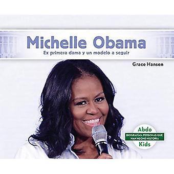 Michelle Obama: Ex Primera Dama y Un Modelo a Seguir / ancienne première dame et un rôle modèle (BiografiAs: Personas Que Han Hecho Historia / Biographies: ceux qui ont fait l'histoire)