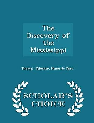 The Discovery of the Mississippi  Scholars Choice Edition by Falconer & Henri de Tonti & Thomas