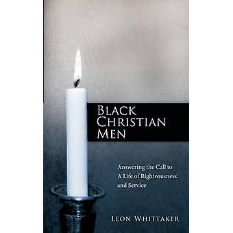 Black Christian Men Answering the Call to a Life of Righteousness and Service by Whittaker & Leon
