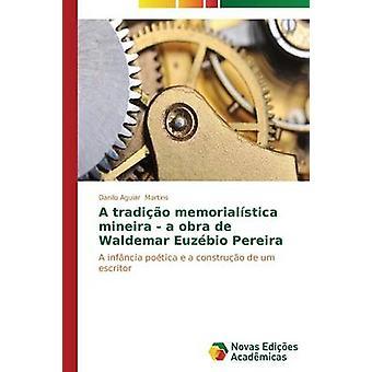 Un tradio memorialstica mineira un obra de Waldemar Euzbio Pereira de Martins Danilo Amrani