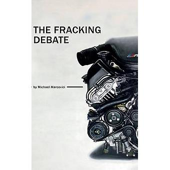 The Fracking DebateWhat is it really all about by Marcovici & Michael
