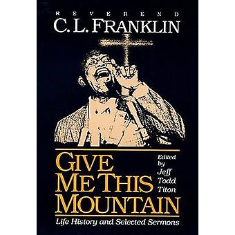 Give Me This Mountain - Life History and Selected Sermons by C.Linda F