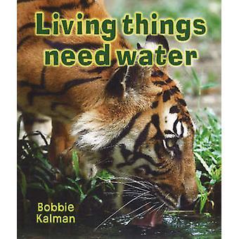 Living Things Need Water by Bobbie Kalman - 9780778732563 Book