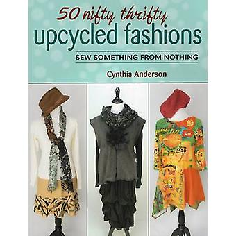 50 Nifty Thrifty Upcycled Fashions - Sew Something from Nothing by Cyn