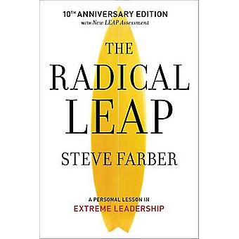 The Radical Leap - A Personal Lesson in Extreme Leadership by Steve Fa