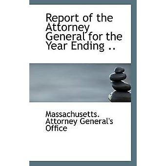 Report of the Attorney General for the Year Ending .. by Massachusett