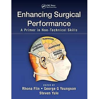 Enhancing Surgical Performance - A Primer in Non-Technical Skills by R