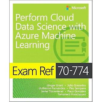 Exam Ref 70-774 Perform Cloud Data Science with Azure Machine Learnin