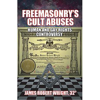 Freemasonry's Cult Abuses - Human & Gay Rights Controversy by James Ro