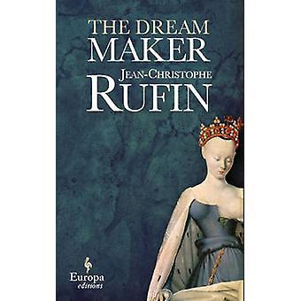 The Dream Maker by Jean-Christophe Rufin - Alison Anderson - 97816094