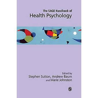 The SAGE Handbook of Health Psychology by Edited by Stephen R Sutton & Edited by Andrew S Baum & Edited by Marie Johnston