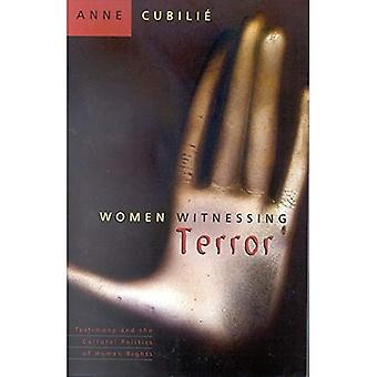 Women Witnessing Terror: Testimony and the Cultural Politics of Human Rights