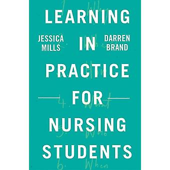 Learning in Practice for Nursing Students by Mills & Jessica