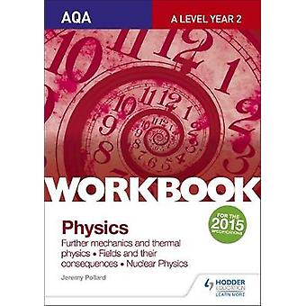 AQA Alevel Year 2 Physics Workbook Further mechanics and t by Jeremy Pollard