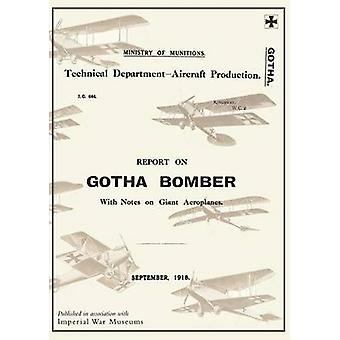 REPORT ON THE GOTHA BOMBER. WITH NOTES ON GIANT AEROPLANES