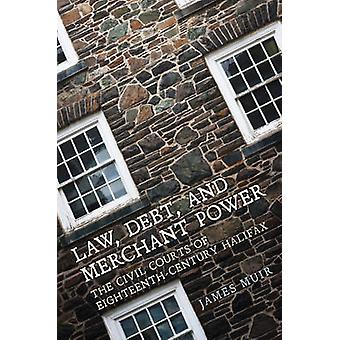 Law Debt and Merchant Power by Edited by James Muir