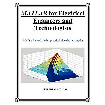 MATLAB for Electrical Engineers and Technologists by Tubbs & Stephen Philip