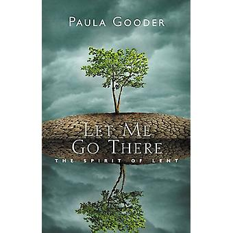 Let Me Go There - The Spirit of Lent by Paula Gooder - 9781848259041 B