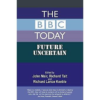 The BBC Today Future Uncertain by Mair & John