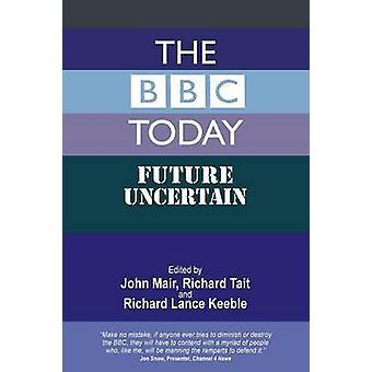 The BBC Today Future Uncertain por Mair & John