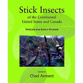 Stick Insects of the Continental United States and Canada Species and Early Studies by Arment & Chad