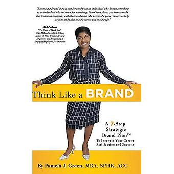 Think Like A Brand A 7Step Strategic Brand Plan To Increase Your Career Satisfaction and Success by Green & Pamela J