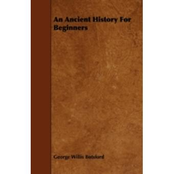 An Ancient History For Beginners by Botsford & George Willis