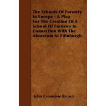 The Schools Of Forestry In Europe  A Plea For The Creation Of A School Of Forestry In Connection With The Aboretum At Edinburgh. by Brown & John Croumbie