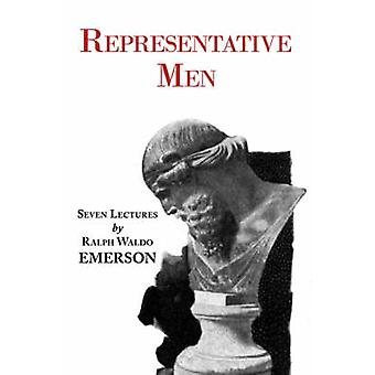 Representative Men  Seven Lectures by Emerson by Emerson & Ralph Waldo
