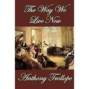 The Way We Live Now by Trollope & Anthony