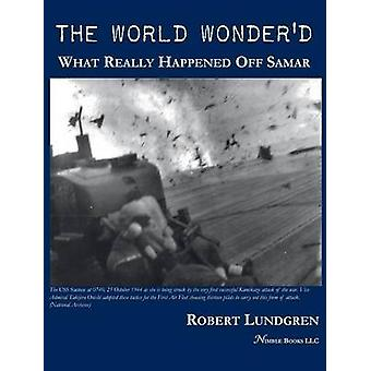 The World Wonderd What Really Happened Off Samar by Lundgren & Robert