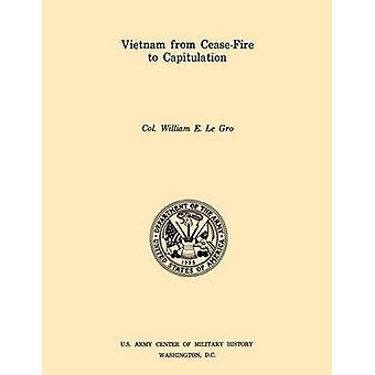 Vietnam from Ceasefire to Capitulation U.S. Army Center for Military History Indochina Monograph series by Le Gro & William E.