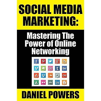 Social Media Marketing Mastering The Power of Online Networking by Powers & Daniel