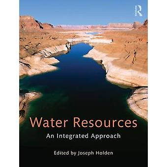 Water Resources - An Integrated Approach by Joseph A. Holden - 9780415