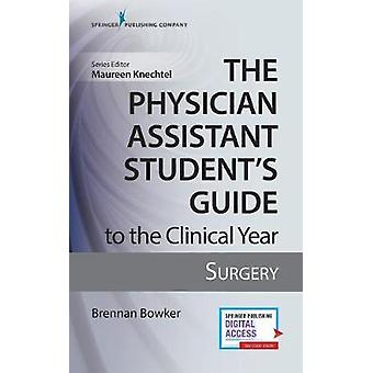 The Physician Assistant Student's Guide to the Clinical Year - Surgery