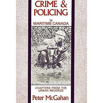 Crime and Policing in Maritime Canada by Peter McGahan - 978086492081