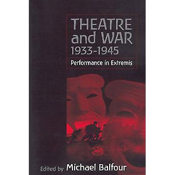 Theatre and War 1933-1945 - Performance in Extremis by Michael Balfour