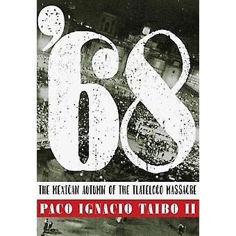 '68 - The Mexican Autumn of the Tlatelolco Massacre by Paco Ignacio Ta