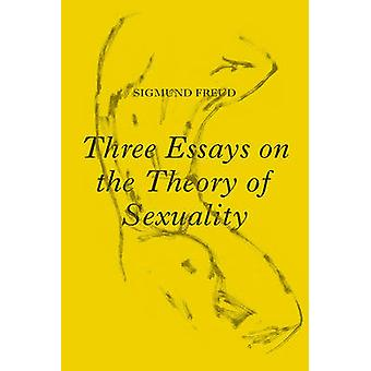 Three Essays on the Theory of Sexuality - The 1905 Edition von Sigmund