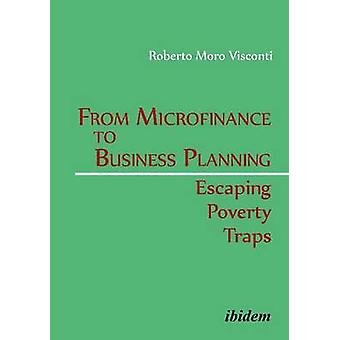 From Microfinance to Business Planning - Escaping Poverty Traps by Rob