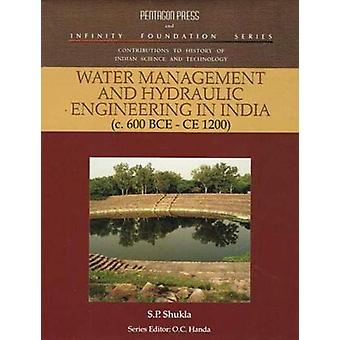 Water Management and Hydraulic Engineering in India by S. P. Shukla -