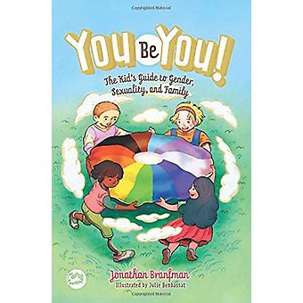 You Be You! - The Kid's Guide to Gender - Sexuality - and Family by Jo