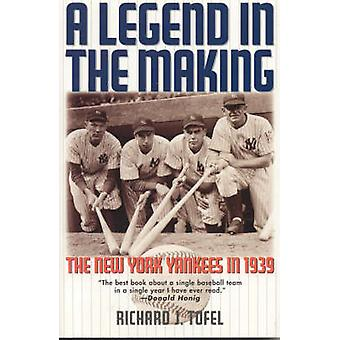 A Legend in the Making - The New York Yankees in 1939 by Richard J. To
